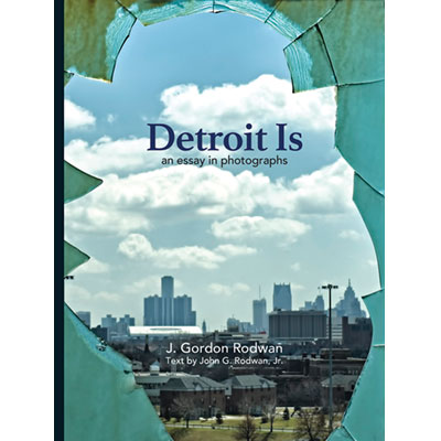 Detroit Is An Essay in Photographs - J. Gordon Rodwan