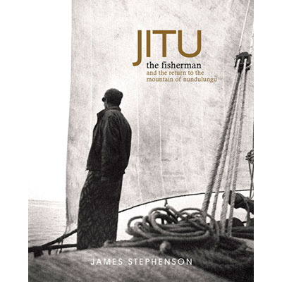 Jitu - the fisherman and the return to the mountain of nundulungu - James Stephenson