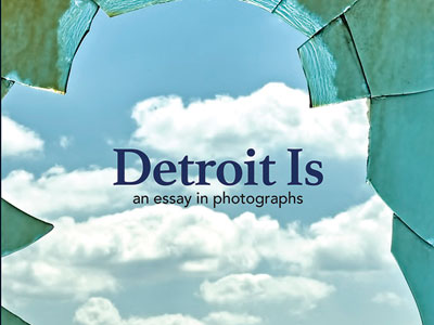 What is Detroit: A Photographic Tale – IXITI.com