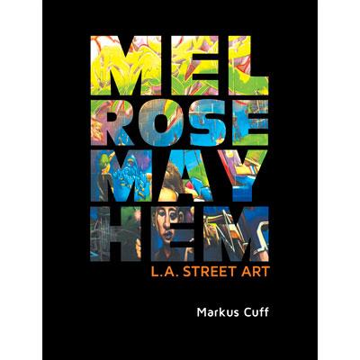 Melrose Mayhem: L.A. Street Art - Markus Cuff